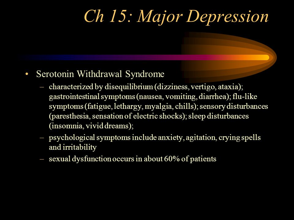 Ch 15: Major Depression Side effects of SSRIs –Anxiety, agitation, and insomnia Serotonin Syndrome.