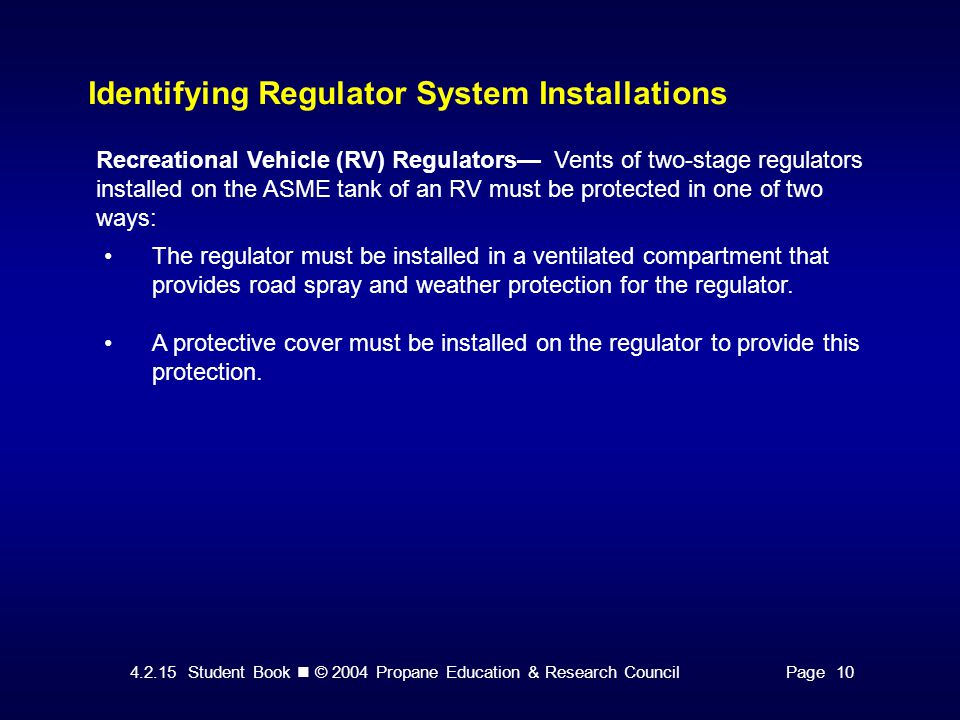 4.2.15 Student Book © 2004 Propane Education & Research CouncilPage 10 Identifying Regulator System Installations Recreational Vehicle (RV) Regulators