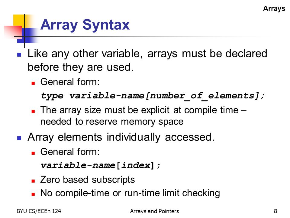 BYU CS/ECEn 124Arrays and Pointers39 Multi-dimensional Arrays Multi-dimensional arrays declared with multiple indexes daytab[i][j]/* [row][col] */ daytab[i,j]/* WRONG.