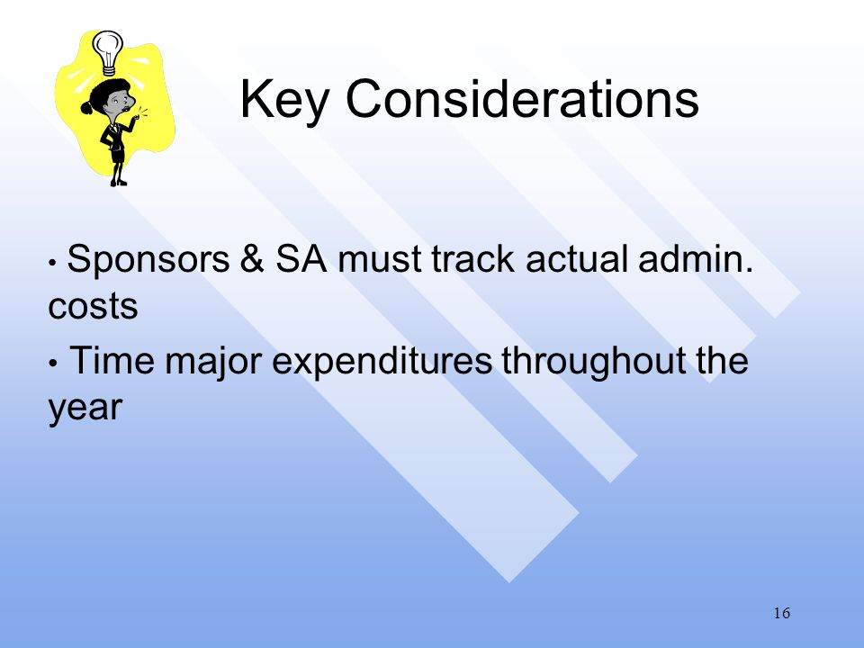 16 Key Considerations Sponsors & SA must track actual admin.
