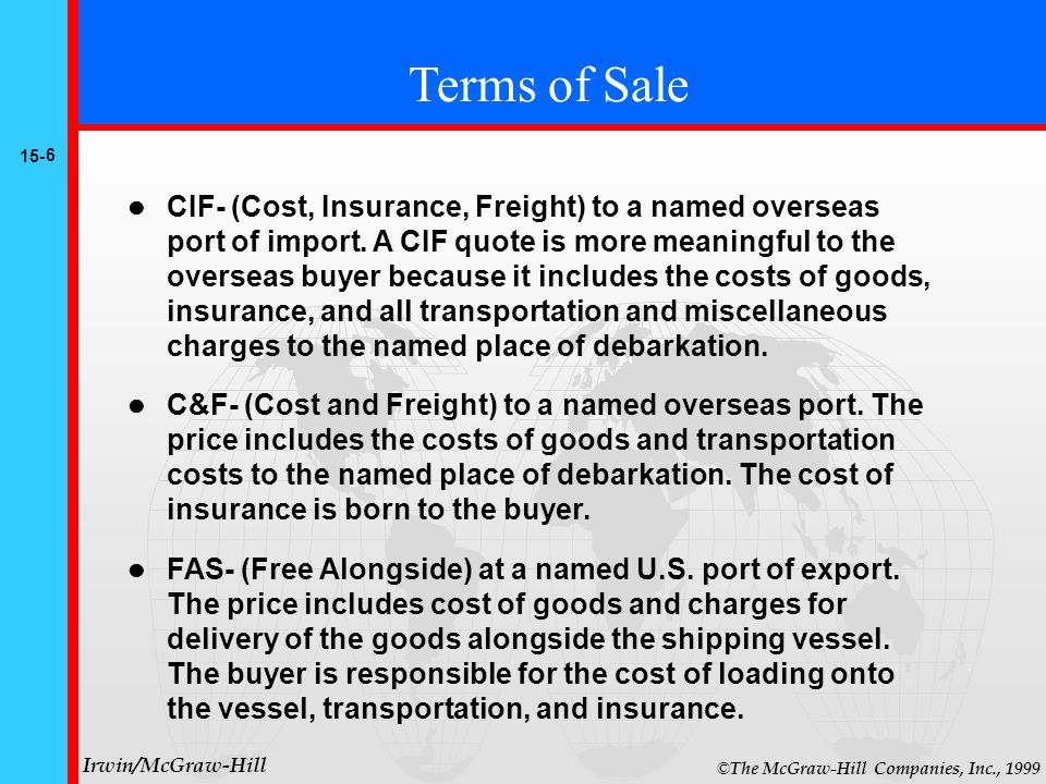 15- 6 © The McGraw-Hill Companies, Inc., 1999 Irwin/McGraw-Hill CIF- (Cost, Insurance, Freight) to a named overseas port of import.