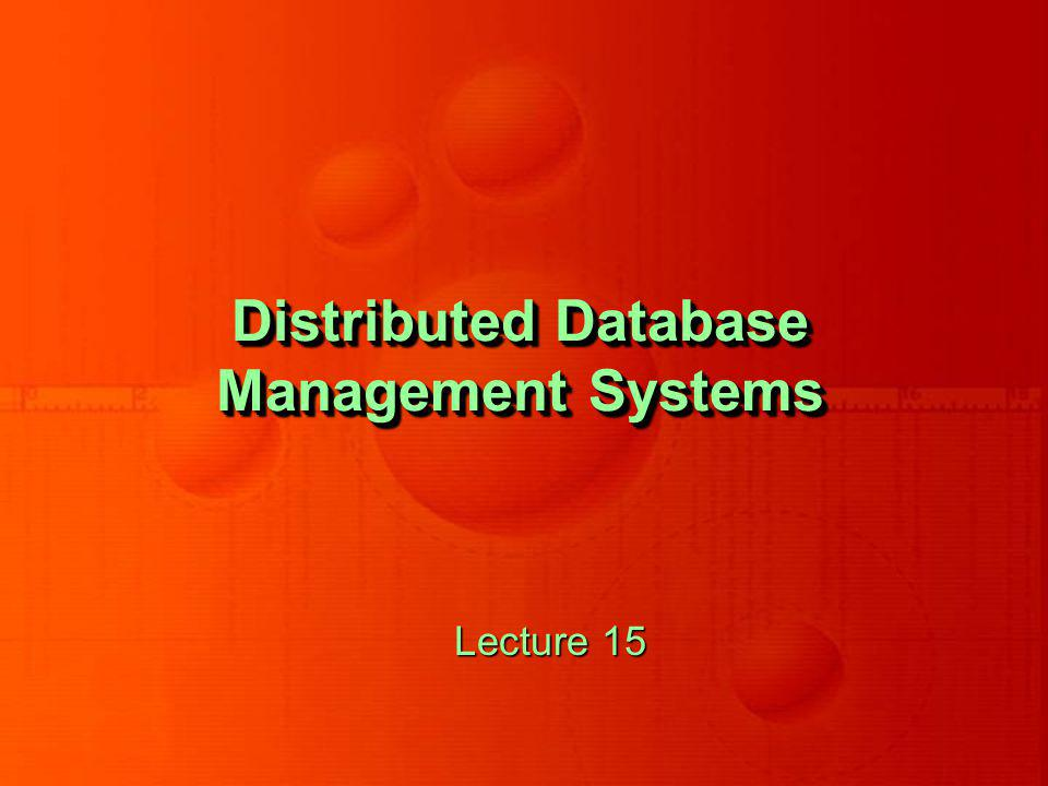 Distributed Database Management Systems Lecture 15
