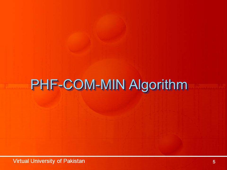 Virtual University of Pakistan 5 PHF-COM-MIN Algorithm