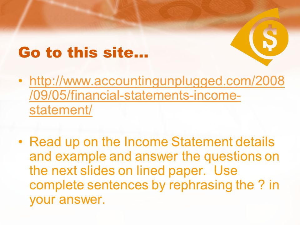 Questions about Income Statement 1.Explain the Matching Principle 2.What is another name for the Income Statement.