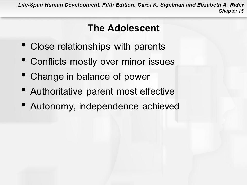 Life-Span Human Development, Fifth Edition, Carol K. Sigelman and Elizabeth A. Rider Chapter 15 The Adolescent Close relationships with parents Confli