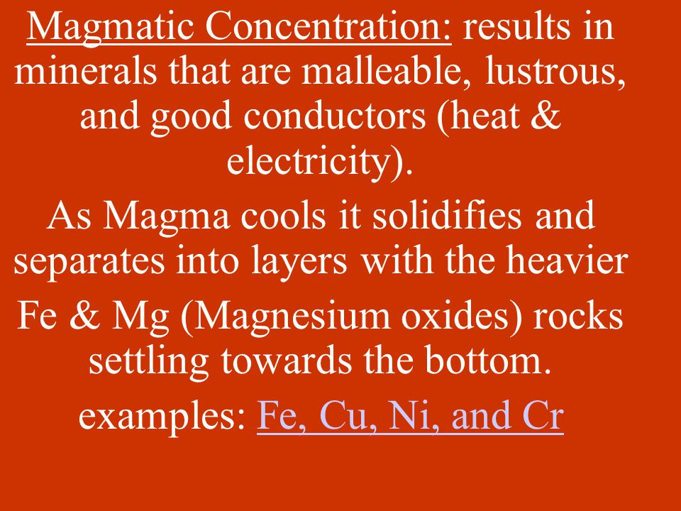 There are 4 ways in which mineral deposits are formed… Magmatic concentration Hydrothermal processes Sedimentation Evaporation
