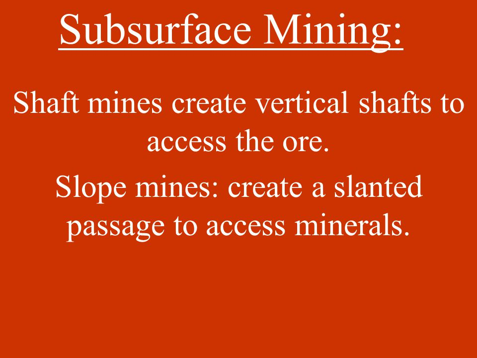 Mining Surface Mining: more common due to decreased cost of mineral removal.