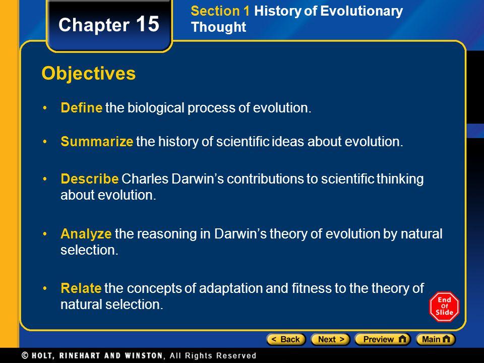 Chapter 15 Objectives Define the biological process of evolution. Summarize the history of scientific ideas about evolution. Describe Charles Darwin's