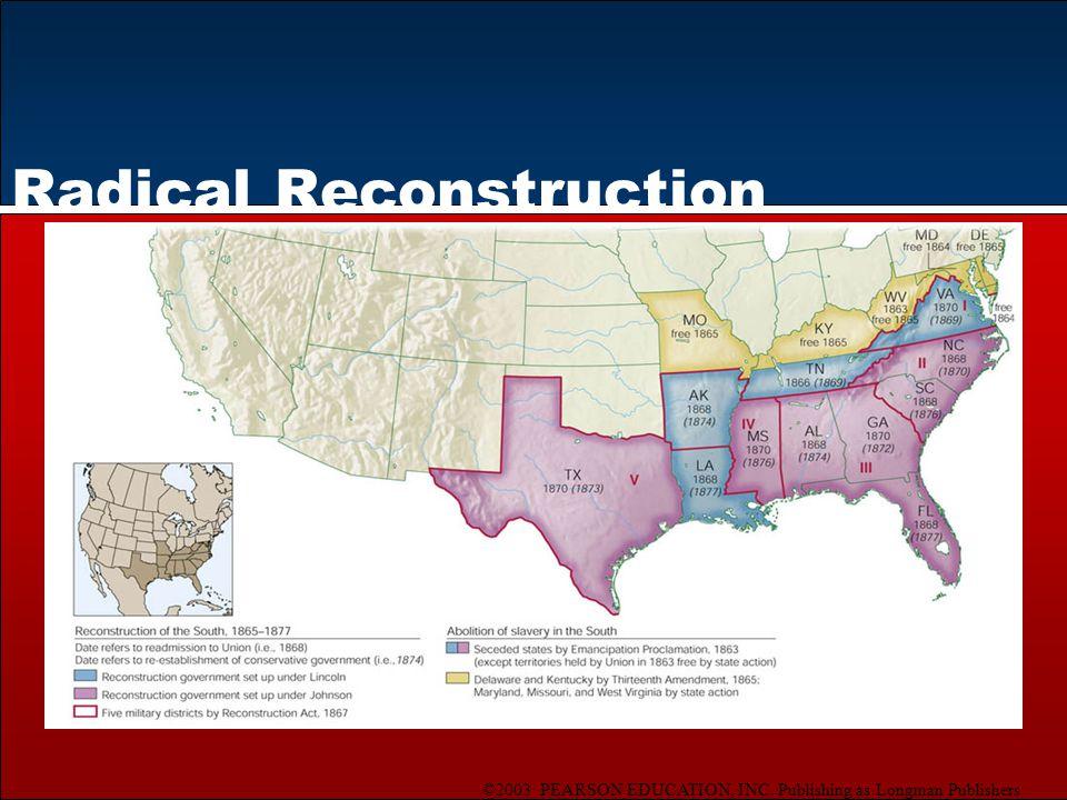 ©2003 PEARSON EDUCATION, INC. Publishing as Longman Publishers Radical Reconstruction