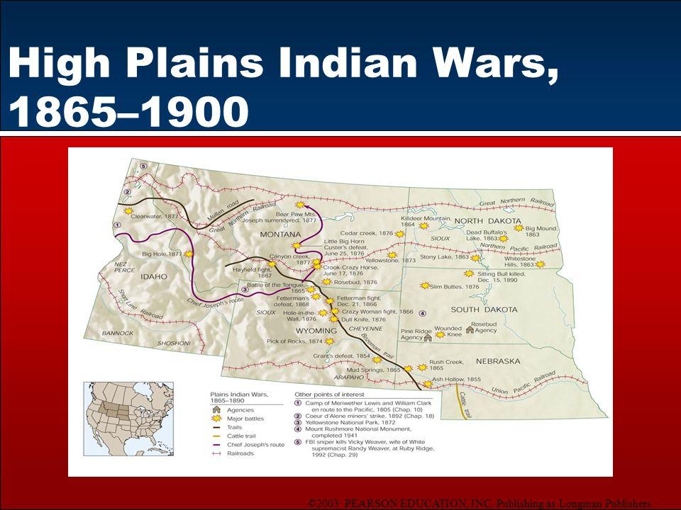 ©2003 PEARSON EDUCATION, INC. Publishing as Longman Publishers High Plains Indian Wars, 1865–1900
