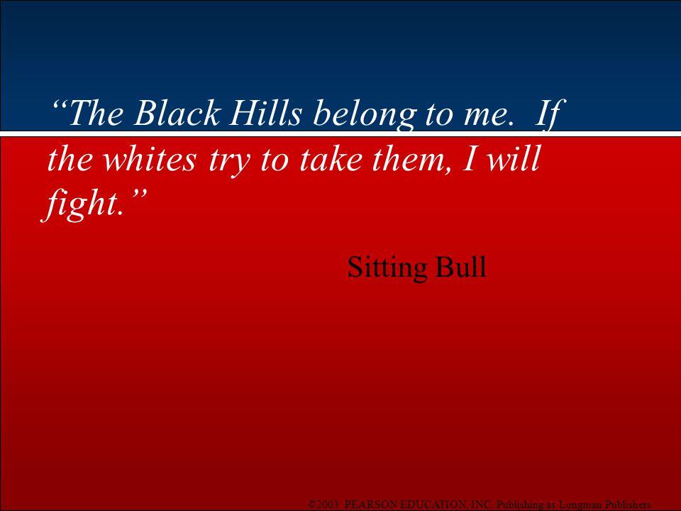 ©2003 PEARSON EDUCATION, INC. Publishing as Longman Publishers The Black Hills belong to me.