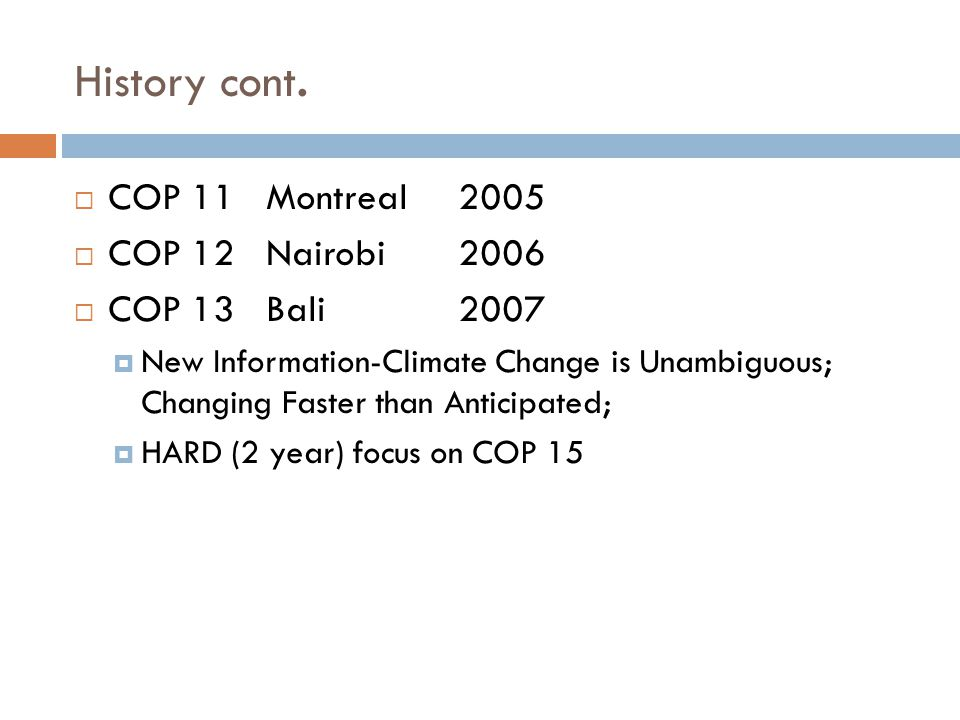 History cont.  COP 11Montreal2005  COP 12Nairobi2006  COP 13Bali2007  New Information-Climate Change is Unambiguous; Changing Faster than Anticipa