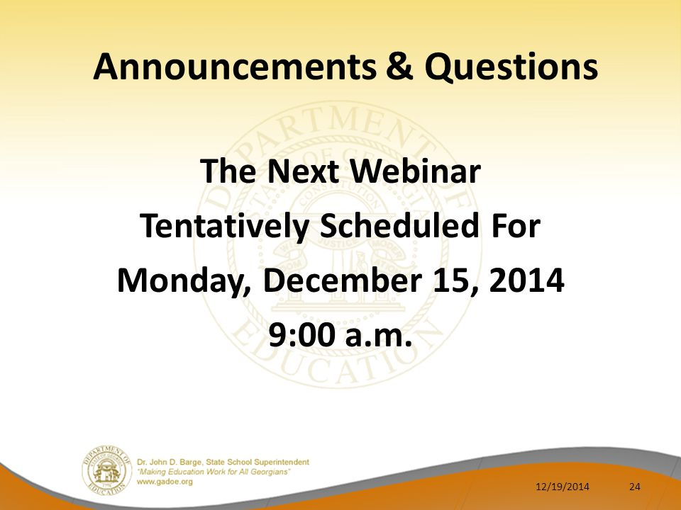 Announcements & Questions The Next Webinar Tentatively Scheduled For Monday, December 15, 2014 9:00 a.m.