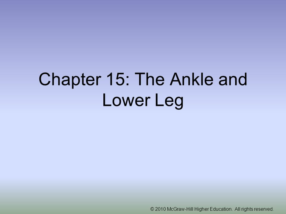 © 2010 McGraw-Hill Higher Education. All rights reserved. Chapter 15: The Ankle and Lower Leg