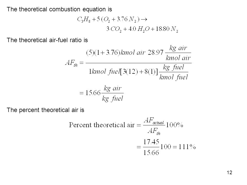 12 The theoretical combustion equation is The theoretical air-fuel ratio is The percent theoretical air is