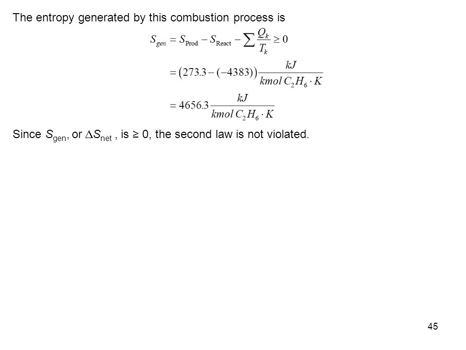 45 The entropy generated by this combustion process is Since S gen, or  S net, is ≥ 0, the second law is not violated.