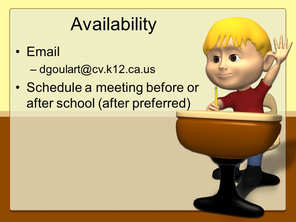 Availability Email –dgoulart@cv.k12.ca.us Schedule a meeting before or after school (after preferred)