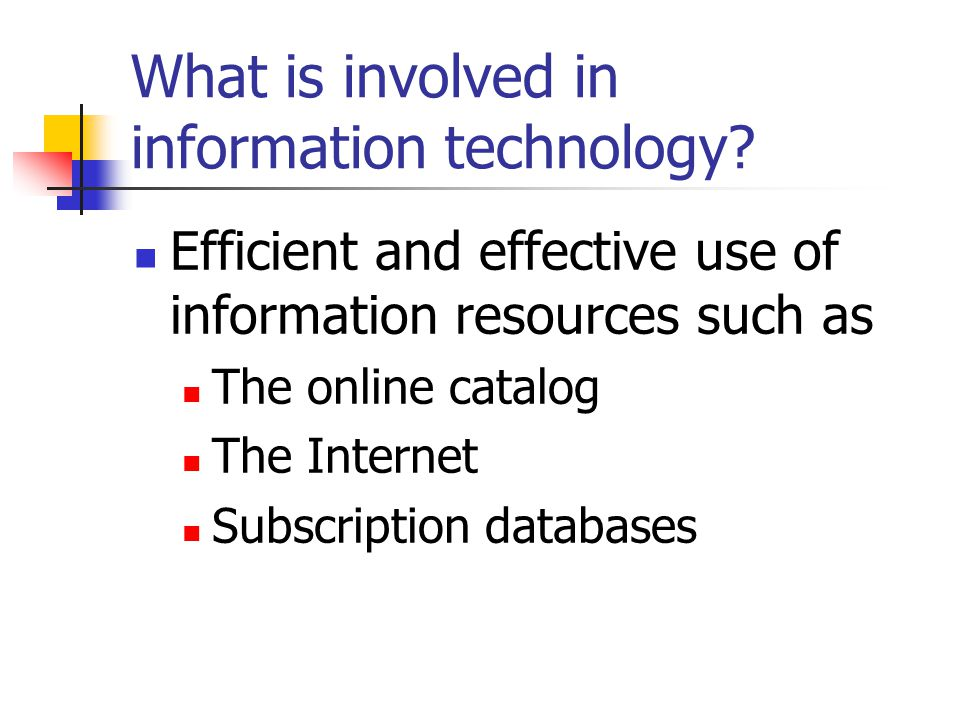 What is involved in information technology.