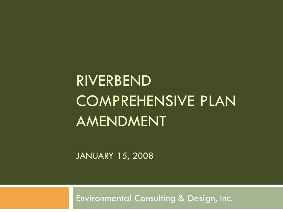 RIVERBEND COMPREHENSIVE PLAN AMENDMENT JANUARY 15, 2008 Environmental Consulting & Design, Inc.