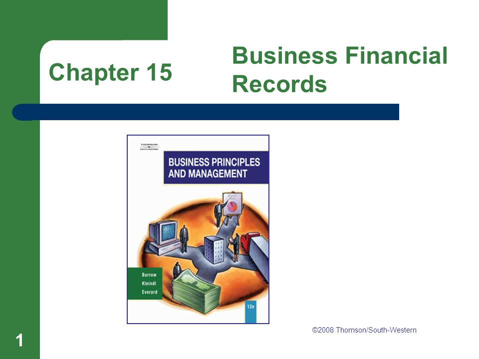 Chapter 15 Business Financial Records 1 Chapter 15 Business Financial Records ©2008 Thomson/South-Western