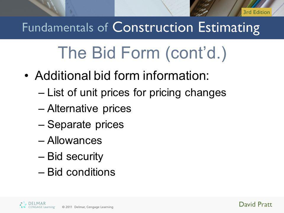 The Bid Form (cont'd.) Additional bid form information: –List of unit prices for pricing changes –Alternative prices –Separate prices –Allowances –Bid security –Bid conditions