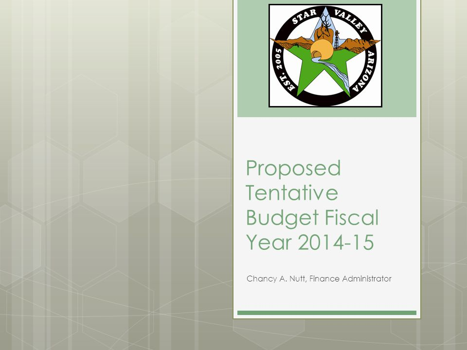 Proposed Tentative Budget Fiscal Year 2014-15 Chancy A. Nutt, Finance Administrator