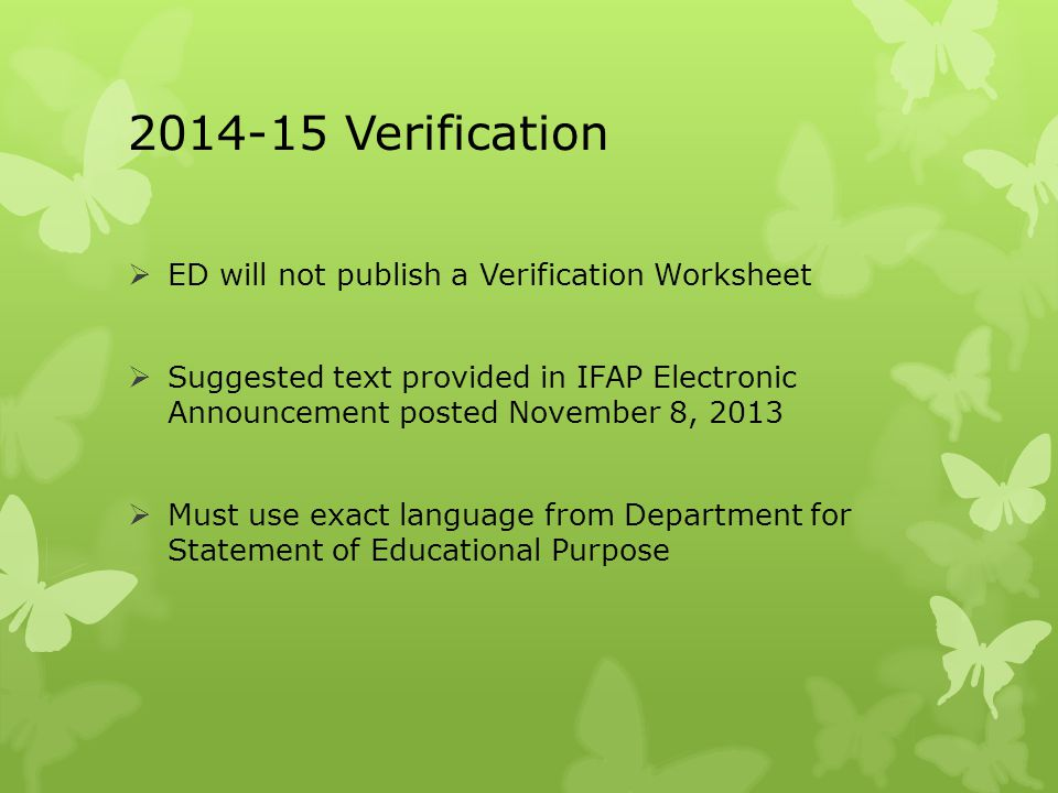 2014-15 Verification  ED will not publish a Verification Worksheet  Suggested text provided in IFAP Electronic Announcement posted November 8, 2013