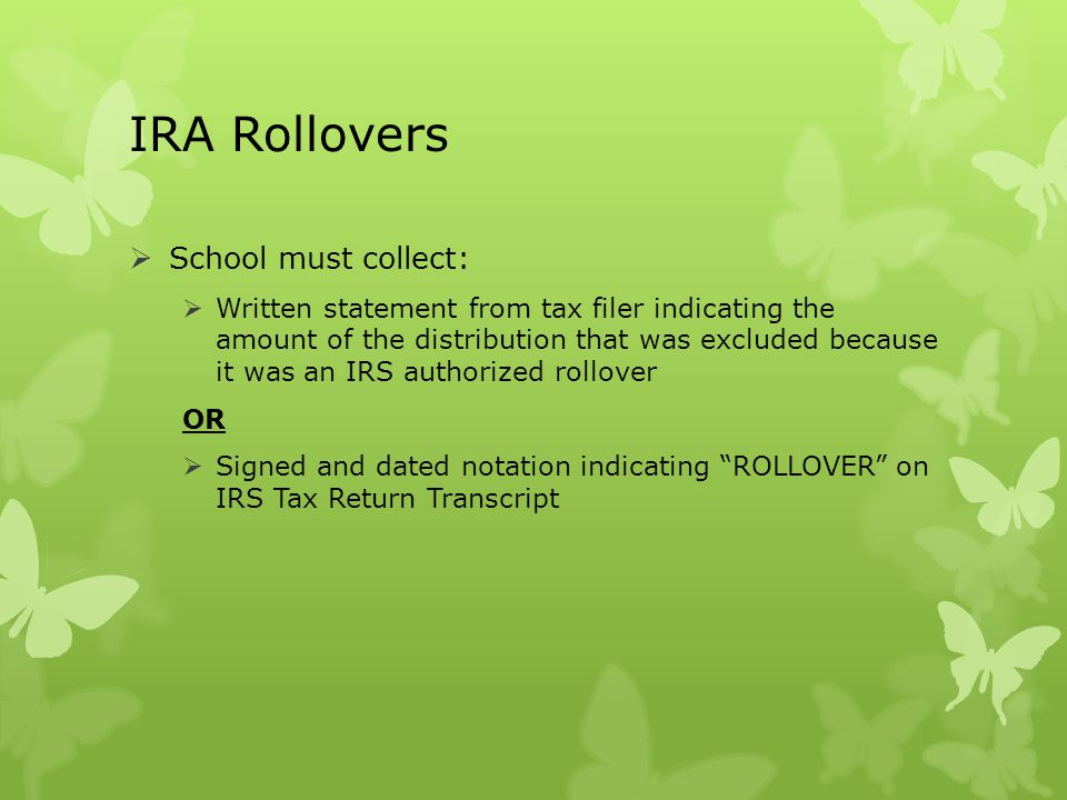 IRA Rollovers  School must collect:  Written statement from tax filer indicating the amount of the distribution that was excluded because it was an