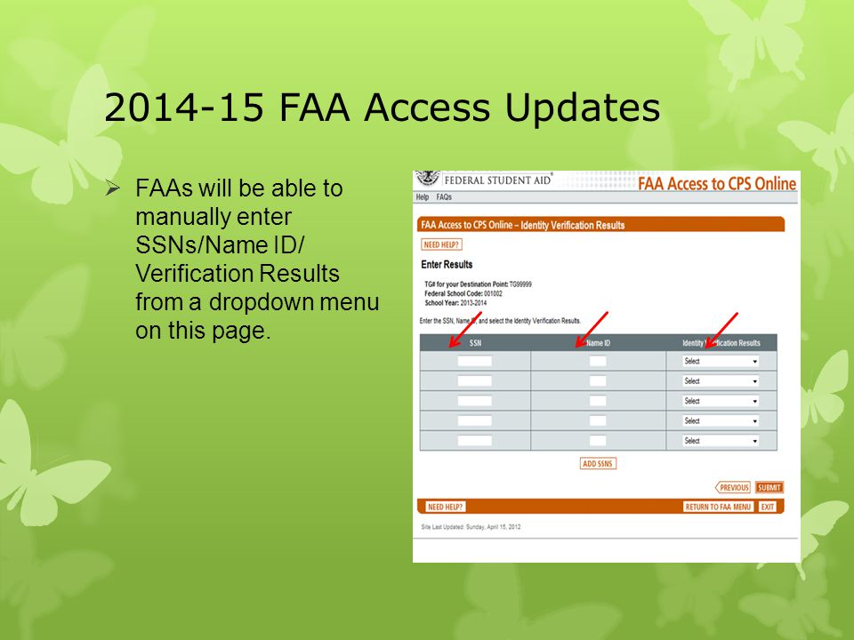2014-15 FAA Access Updates  FAAs will be able to manually enter SSNs/Name ID/ Verification Results from a dropdown menu on this page.
