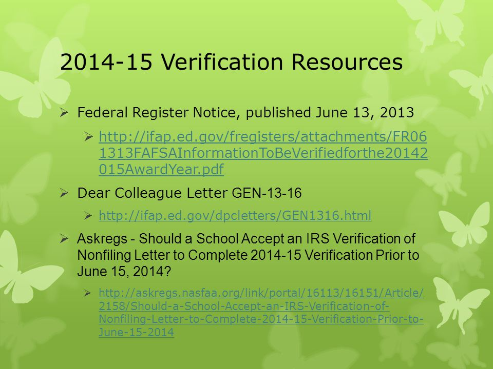 2014-15 Verification Resources  Federal Register Notice, published June 13, 2013  http://ifap.ed.gov/fregisters/attachments/FR06 1313FAFSAInformatio