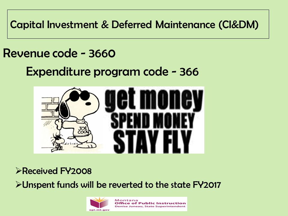 Capital Investment & Deferred Maintenance (CI&DM) Revenue code - 3660 Expenditure program code - 366  Received FY2008  Unspent funds will be reverted to the state FY2017
