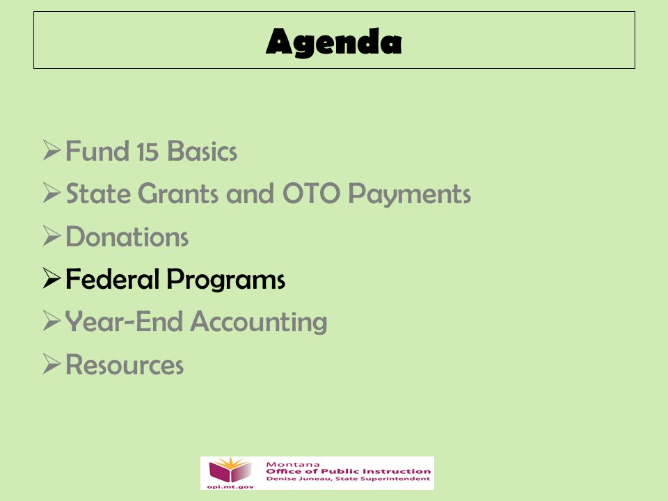 Agenda  Fund 15 Basics  State Grants and OTO Payments  Donations  Federal Programs  Year-End Accounting  Resources