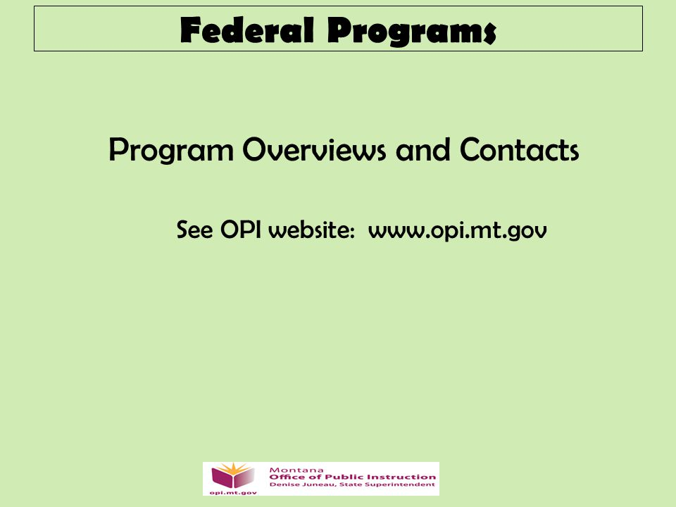 Federal Programs Program Overviews and Contacts See OPI website: www.opi.mt.gov