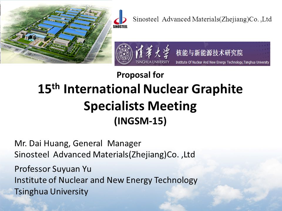Sinosteel AMC OBJECTIVE Sinosteel AMC will cooperate with Institute of New Energy Technology, Tsinghua University , to organize the 15 th International Nuclear Graphite Specialists Meeting in Hangzhou, Zhejiang.