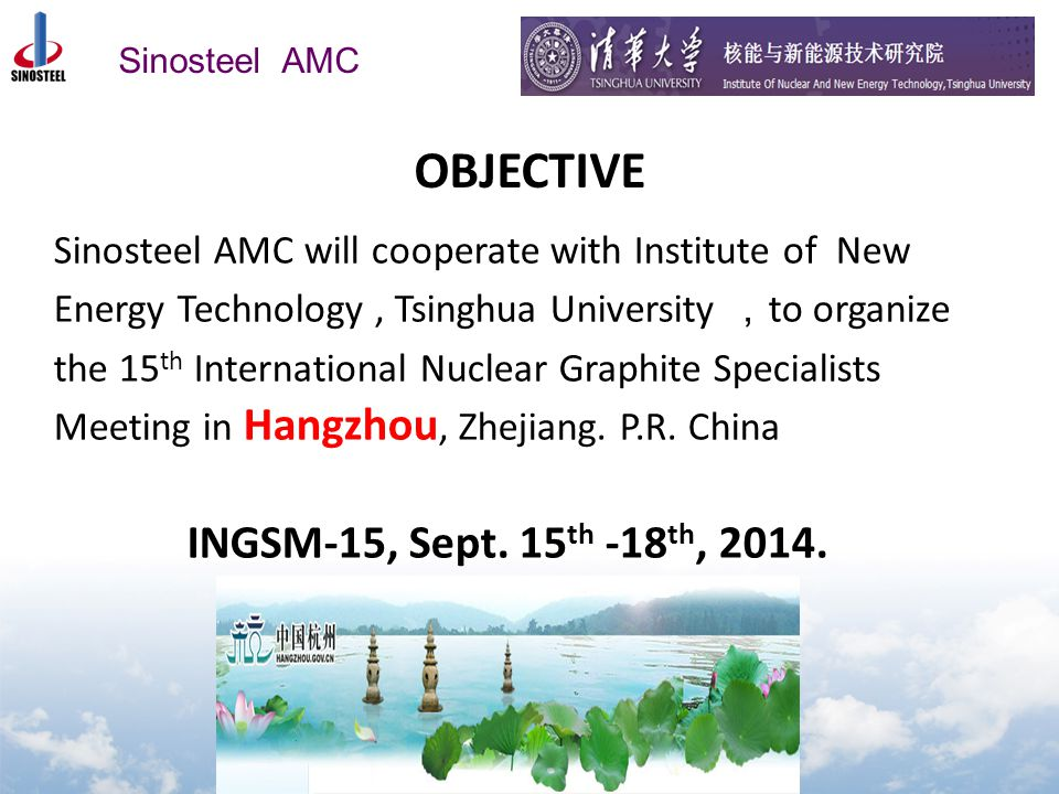 Sinosteel AMC Statements Sinosteel AMC and Institute of New Energy Technology, Tsinghua University apply for hosting the 15 th International Nuclear Graphite Specialists Meeting.