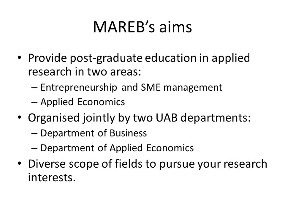 MAREB's aims Provide post-graduate education in applied research in two areas: – Entrepreneurship and SME management – Applied Economics Organised joi
