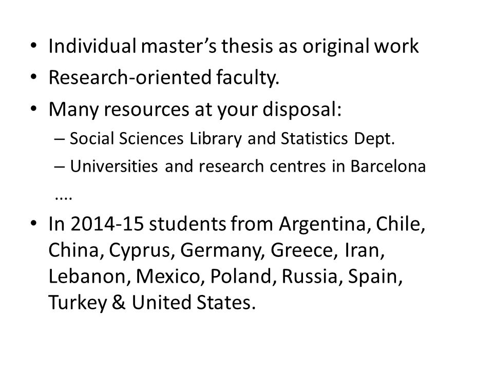 Individual master's thesis as original work Research-oriented faculty. Many resources at your disposal: – Social Sciences Library and Statistics Dept.