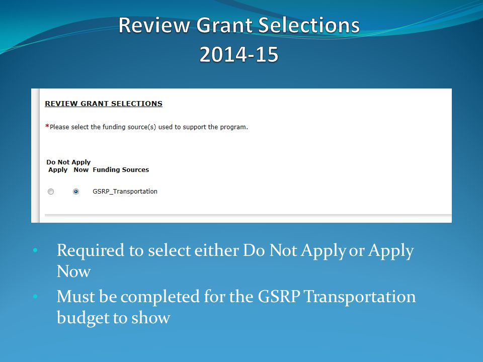 Required to select either Do Not Apply or Apply Now Must be completed for the GSRP Transportation budget to show