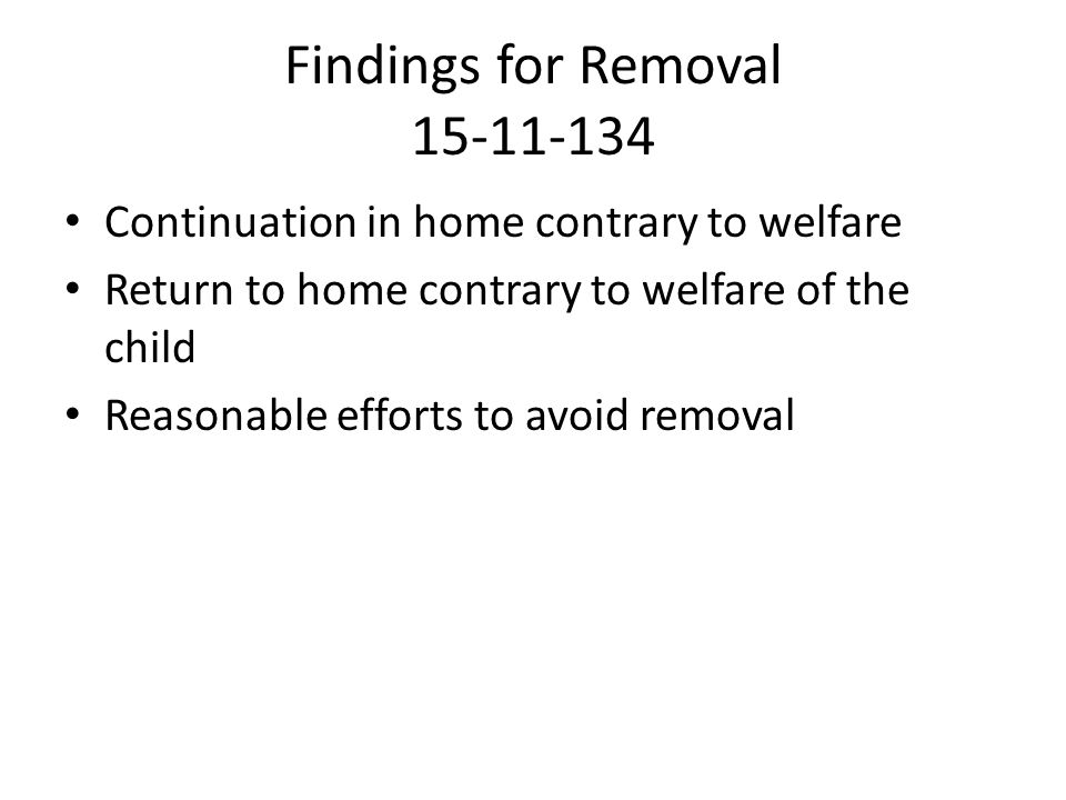 Findings for Removal 15-11-134 Continuation in home contrary to welfare Return to home contrary to welfare of the child Reasonable efforts to avoid removal