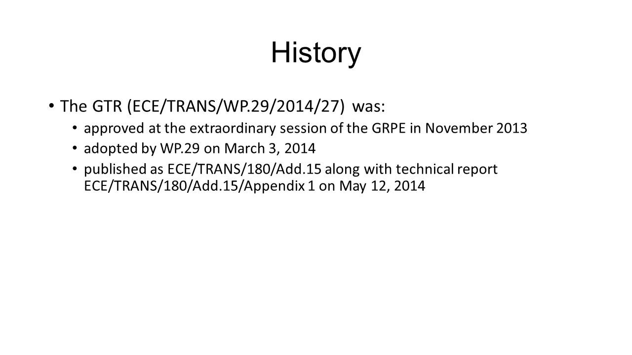History The GTR (ECE/TRANS/WP.29/2014/27) was: approved at the extraordinary session of the GRPE in November 2013 adopted by WP.29 on March 3, 2014 pu