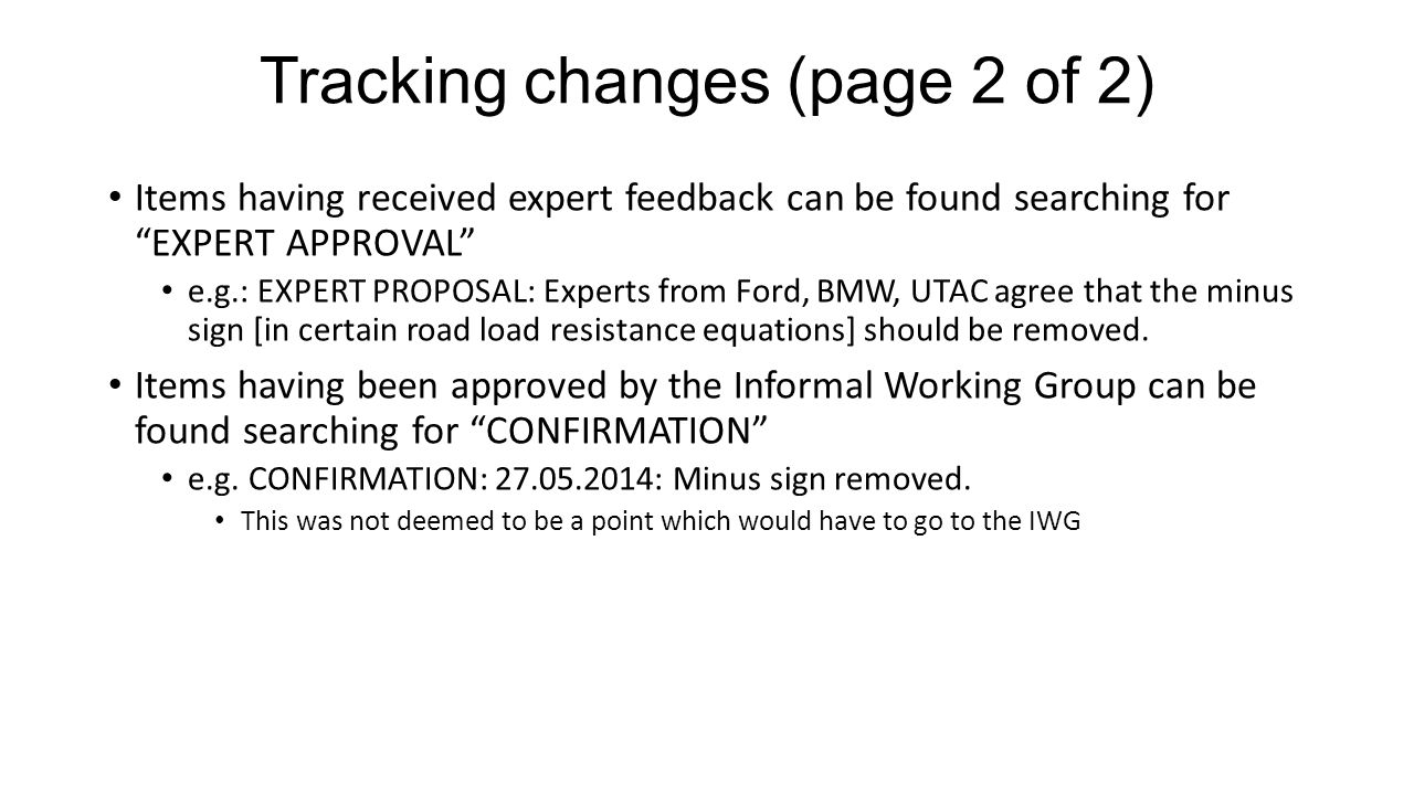 Tracking changes (page 2 of 2) Items having received expert feedback can be found searching for EXPERT APPROVAL e.g.: EXPERT PROPOSAL: Experts from Ford, BMW, UTAC agree that the minus sign [in certain road load resistance equations] should be removed.