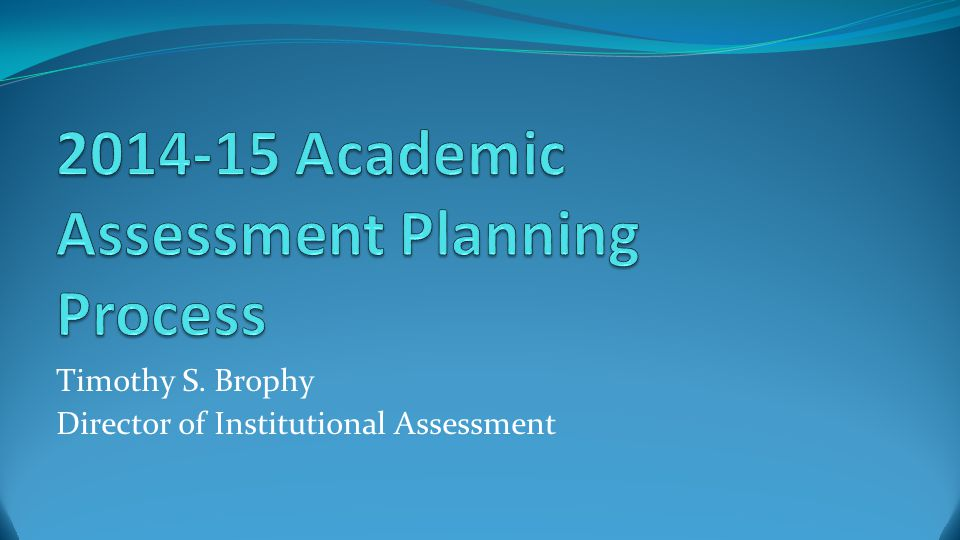 Timothy S. Brophy Director of Institutional Assessment