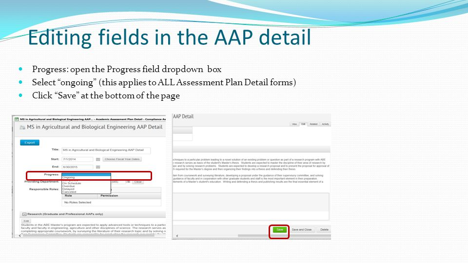 Editing fields in the AAP detail Progress: open the Progress field dropdown box Select ongoing (this applies to ALL Assessment Plan Detail forms) Click Save at the bottom of the page