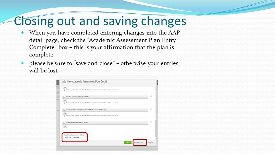 """Closing out and saving changes When you have completed entering changes into the AAP detail page, check the """"Academic Assessment Plan Entry Complete"""""""