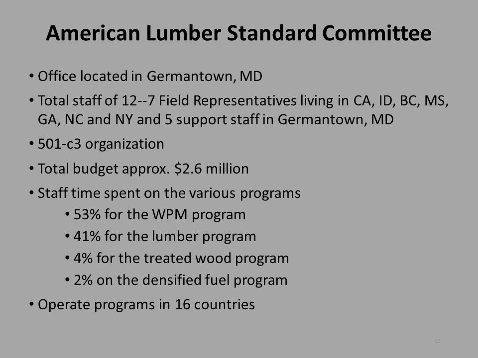American Lumber Standard Committee Office located in Germantown, MD Total staff of 12--7 Field Representatives living in CA, ID, BC, MS, GA, NC and NY