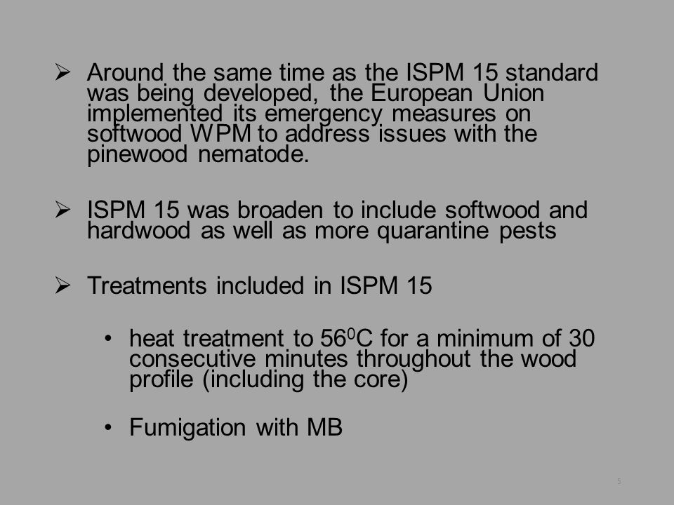  Around the same time as the ISPM 15 standard was being developed, the European Union implemented its emergency measures on softwood WPM to address i