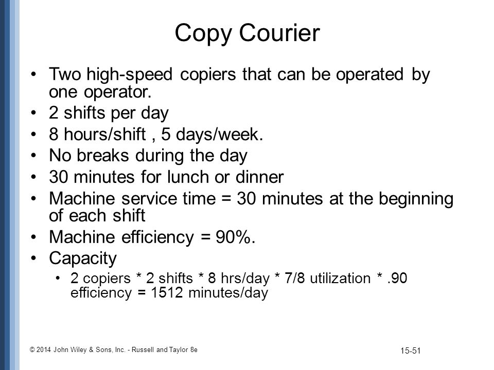 Copy Courier Two high-speed copiers that can be operated by one operator. 2 shifts per day 8 hours/shift, 5 days/week. No breaks during the day 30 min
