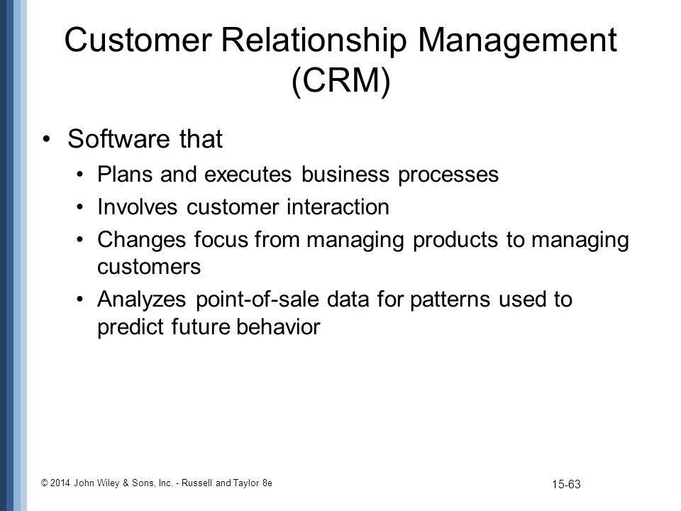 Customer Relationship Management (CRM) Software that Plans and executes business processes Involves customer interaction Changes focus from managing p