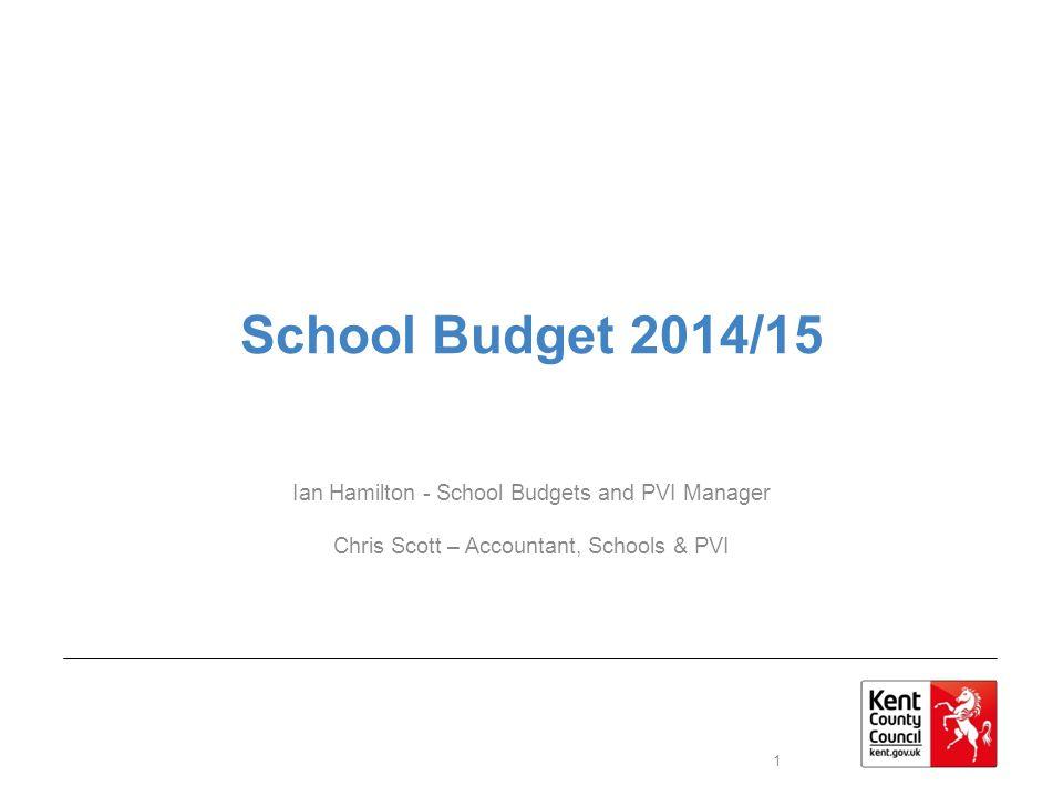 School Budget 2014/15 Ian Hamilton - School Budgets and PVI Manager Chris Scott – Accountant, Schools & PVI 1