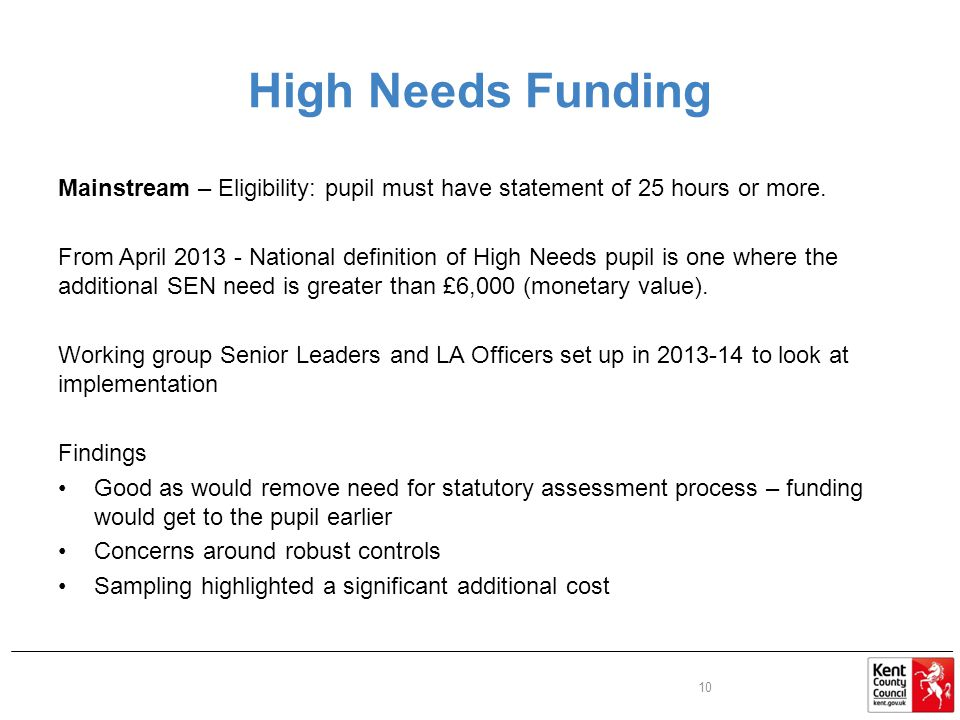 High Needs Funding Mainstream – Eligibility: pupil must have statement of 25 hours or more.